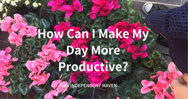 make my day more productive, maximise my day
